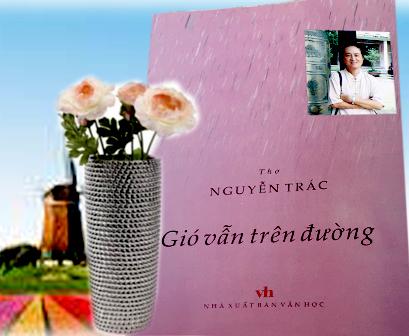 Gió vẫn trên đường - Nguyễn Trác vẫn song hành cùng cuộc đời (*)